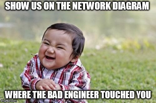 Evil Toddler Meme | SHOW US ON THE NETWORK DIAGRAM WHERE THE BAD ENGINEER TOUCHED YOU | image tagged in memes,evil toddler | made w/ Imgflip meme maker