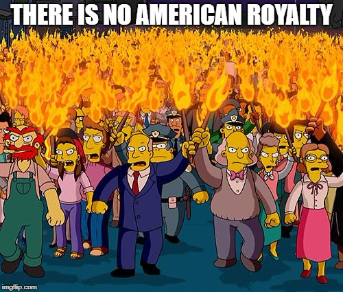 simpsons | THERE IS NO AMERICAN ROYALTY | image tagged in simpsons | made w/ Imgflip meme maker