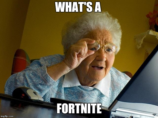 Grandma Finds The Internet Meme | WHAT'S A FORTNITE | image tagged in memes,grandma finds the internet | made w/ Imgflip meme maker
