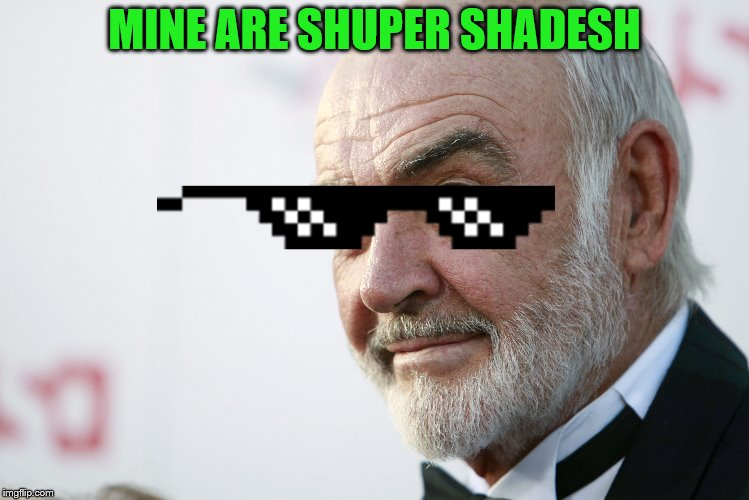 MINE ARE SHUPER SHADESH | made w/ Imgflip meme maker