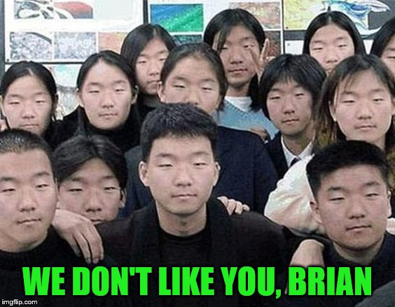 WE DON'T LIKE YOU, BRIAN | made w/ Imgflip meme maker