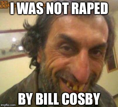 Medicated rape | I WAS NOT **PED BY BILL COSBY | image tagged in bill cosby,date rape,roofie | made w/ Imgflip meme maker