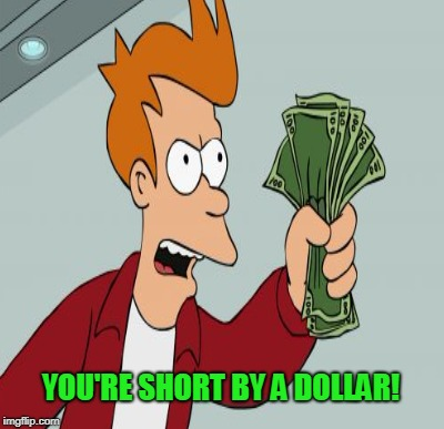 YOU'RE SHORT BY A DOLLAR! | made w/ Imgflip meme maker
