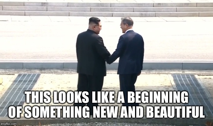 Wind of change? | THIS LOOKS LIKE A BEGINNING OF SOMETHING NEW AND BEAUTIFUL | image tagged in kim jong un | made w/ Imgflip meme maker