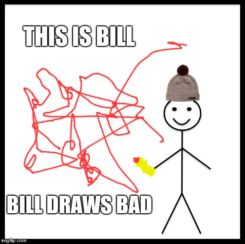Be Like Bill Meme | THIS IS BILL BILL DRAWS BAD | image tagged in memes,be like bill | made w/ Imgflip meme maker