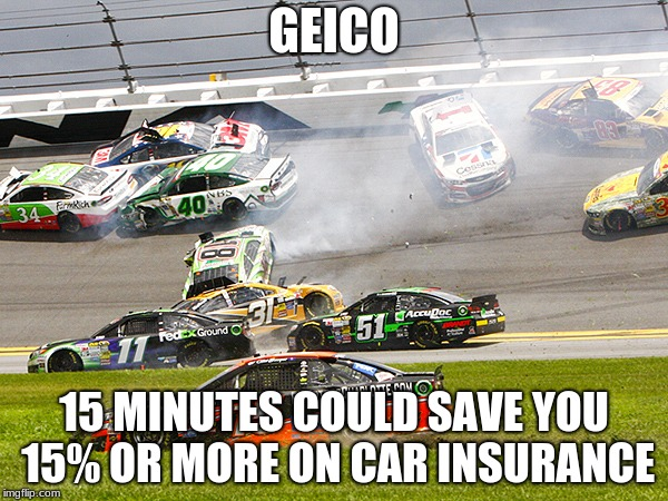 cruz nascar | GEICO 15 MINUTES COULD SAVE YOU 15% OR MORE ON CAR INSURANCE | image tagged in cruz nascar | made w/ Imgflip meme maker