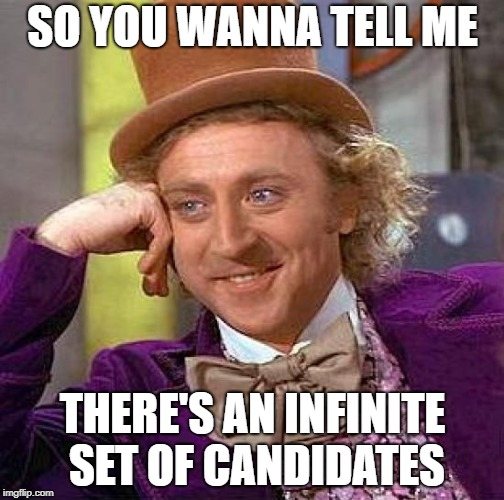 Creepy Condescending Wonka Meme | SO YOU WANNA TELL ME THERE'S AN INFINITE SET OF CANDIDATES | image tagged in memes,creepy condescending wonka | made w/ Imgflip meme maker