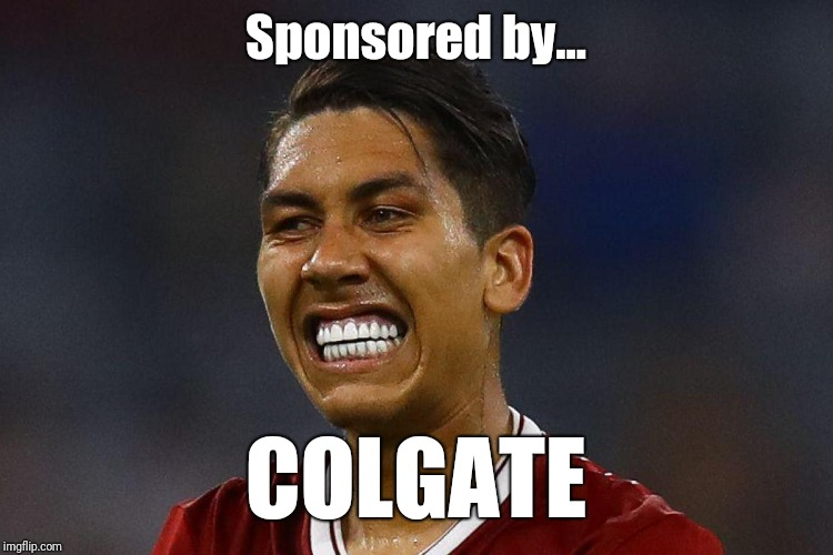 Sponsored by... COLGATE | image tagged in colgate firmino | made w/ Imgflip meme maker