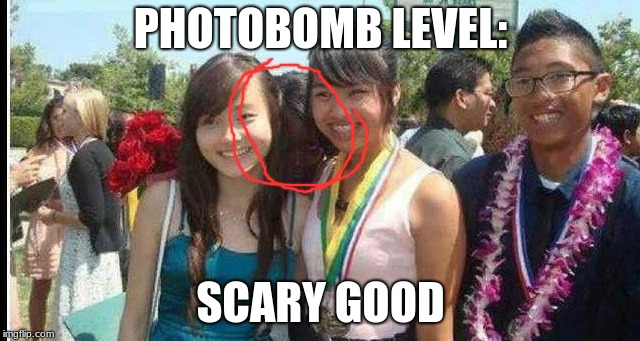 Just make sure you don't Sh*t yourself when you see it | PHOTOBOMB LEVEL: SCARY GOOD | image tagged in creepy | made w/ Imgflip meme maker