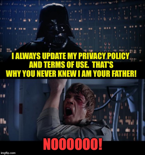 Smart guy. | I ALWAYS UPDATE MY PRIVACY POLICY AND TERMS OF USE.  THAT'S WHY YOU NEVER KNEW I AM YOUR FATHER! NOOOOOO! | image tagged in privacy,darth vader,memes,funny | made w/ Imgflip meme maker