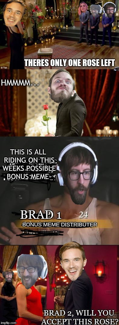 oof brad 1 | THIS IS ALL RIDING ON THIS WEEKS POSSIBLE BONUS MEME- BRAD 2, WILL YOU ACCEPT THIS ROSE? HMMMM... | image tagged in brad,meme,bonusmeme,1,2 | made w/ Imgflip meme maker