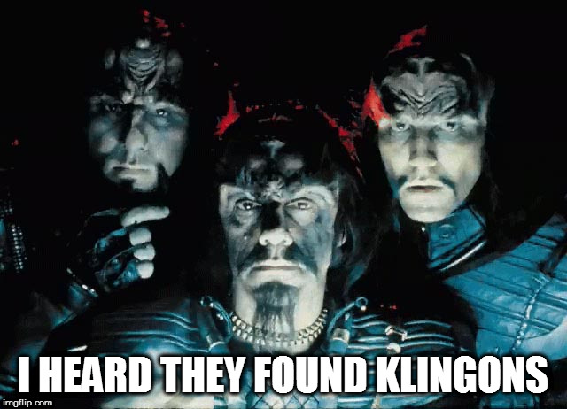 I HEARD THEY FOUND KLINGONS | made w/ Imgflip meme maker