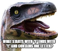 "Riddle Raptor | WHAT STARTS WITH ""E"" ENDS WITH ""E"" AND CONTAINS ONE LETTER? 