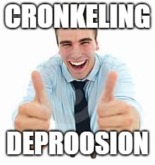 CRONKELING DEPROOSION | image tagged in crippling depression guy | made w/ Imgflip meme maker