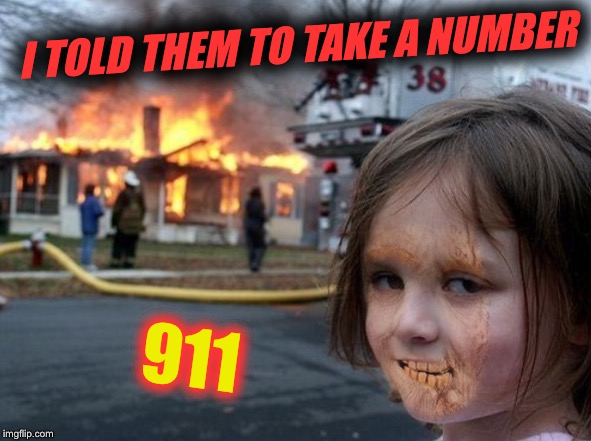 I TOLD THEM TO TAKE A NUMBER 911 | made w/ Imgflip meme maker