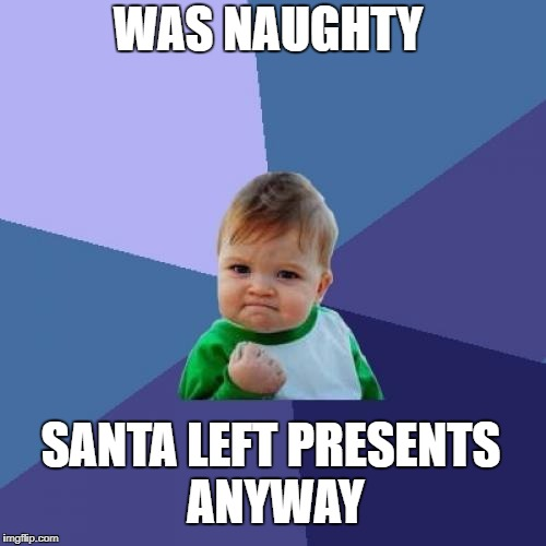 Success Kid Meme | WAS NAUGHTY SANTA LEFT PRESENTS ANYWAY | image tagged in memes,success kid | made w/ Imgflip meme maker
