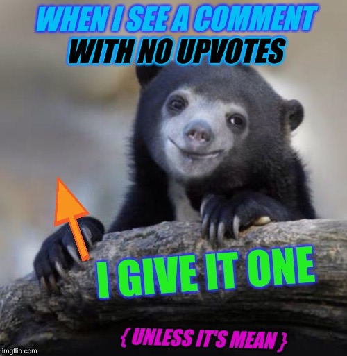 Confession Bear |  WITH NO UPVOTES | image tagged in confession bear,upvotes,funny,memes,animals,imgflip humor | made w/ Imgflip meme maker