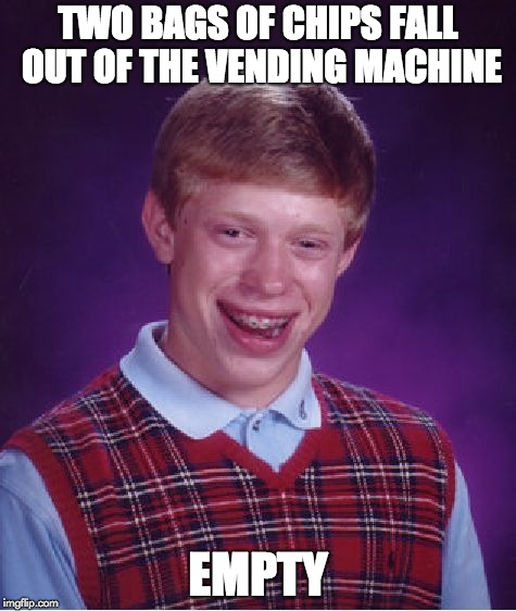 Bad Luck Brian Meme | TWO BAGS OF CHIPS FALL OUT OF THE VENDING MACHINE EMPTY | image tagged in memes,bad luck brian | made w/ Imgflip meme maker