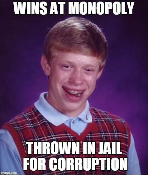 Bad Luck Brian Meme | WINS AT MONOPOLY THROWN IN JAIL FOR CORRUPTION | image tagged in memes,bad luck brian | made w/ Imgflip meme maker