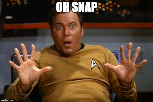 shatner | OH SNAP | image tagged in shatner | made w/ Imgflip meme maker