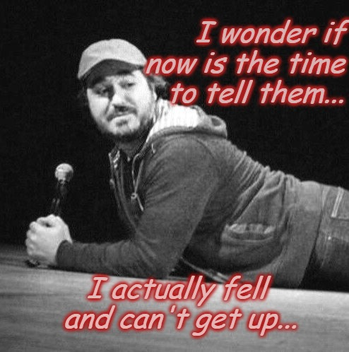 Fell, can't get up | I wonder if now is the time to tell them... I actually fell and can't get up... | image tagged in impracticaljokers | made w/ Imgflip meme maker