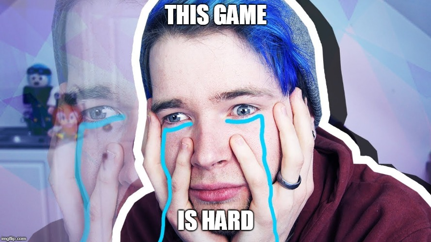 Dan the cry babe | THIS GAME IS HARD | image tagged in memes | made w/ Imgflip meme maker