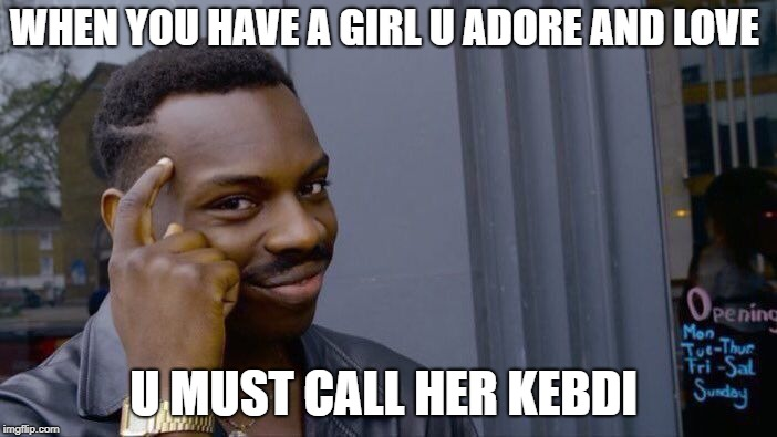 Roll Safe Think About It Meme | WHEN YOU HAVE A GIRL U ADORE AND LOVE U MUST CALL HER KEBDI | image tagged in memes,roll safe think about it | made w/ Imgflip meme maker