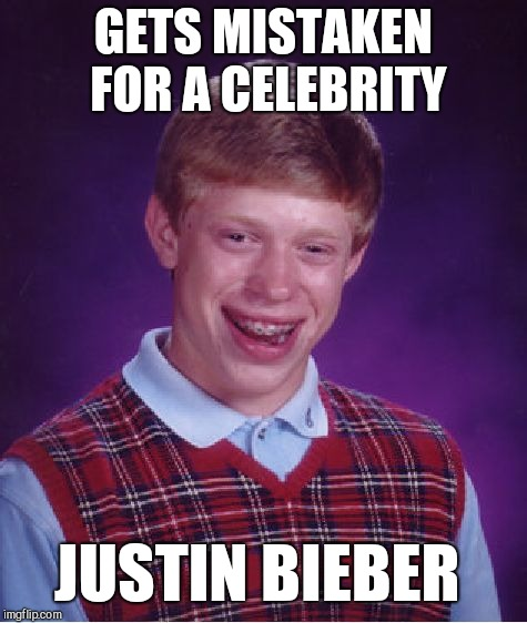 Bad Luck Bieber | GETS MISTAKEN FOR A CELEBRITY JUSTIN BIEBER | image tagged in memes,bad luck brian,jbmemegeek,justin bieber | made w/ Imgflip meme maker