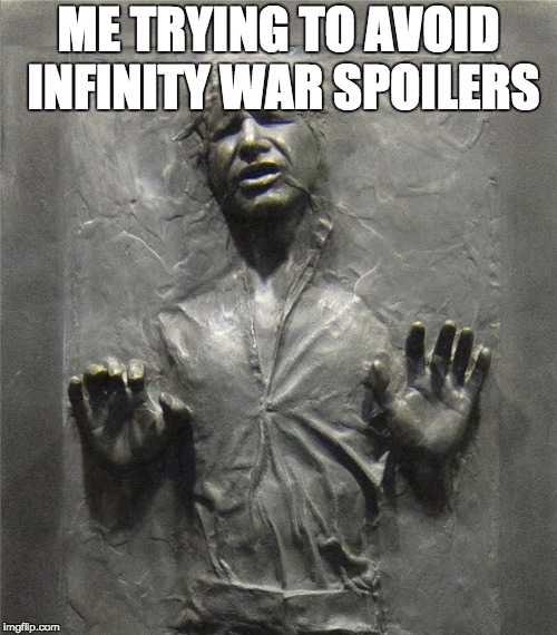 I don't see the movie until Sunday and if any of you put spoilers in the comments I will literally rip off your balls | ME TRYING TO AVOID INFINITY WAR SPOILERS | image tagged in memes,han solo frozen carbonite,infinity war,avengers,spoilers | made w/ Imgflip meme maker