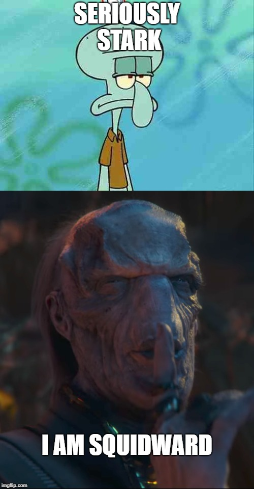 SERIOUSLY STARK I AM SQUIDWARD | image tagged in squidward avengers | made w/ Imgflip meme maker