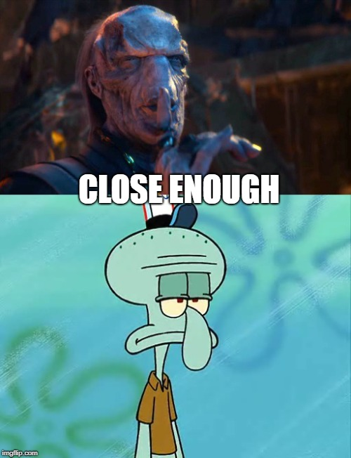 Ebony Maw and Squidward  | CLOSE ENOUGH | image tagged in spongebob squarepants,avengers infinity war,close enough,nickelodeon,squidward | made w/ Imgflip meme maker
