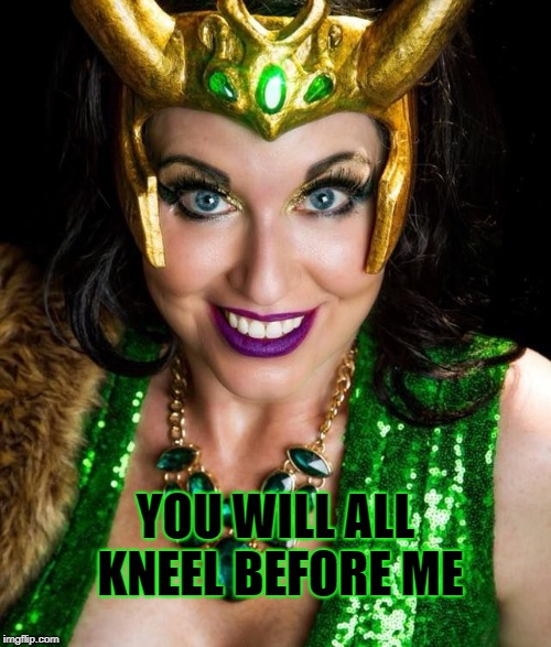 Kneel Before Gogo! | YOU WILL ALL KNEEL BEFORE ME | image tagged in gogo incognito,loki,memes,burlesque | made w/ Imgflip meme maker