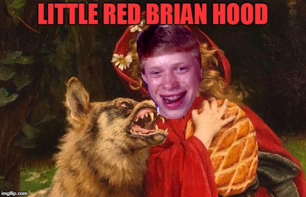 LITTLE RED BRIAN HOOD | image tagged in little red brian hood | made w/ Imgflip meme maker
