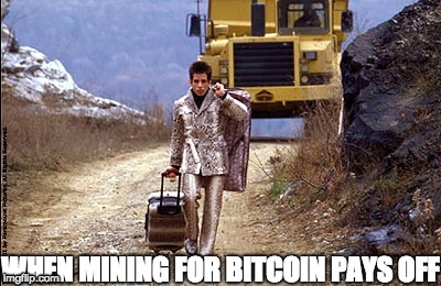 Even Zoolander invested! | WHEN MINING FOR BITCOIN PAYS OFF | image tagged in notags | made w/ Imgflip meme maker