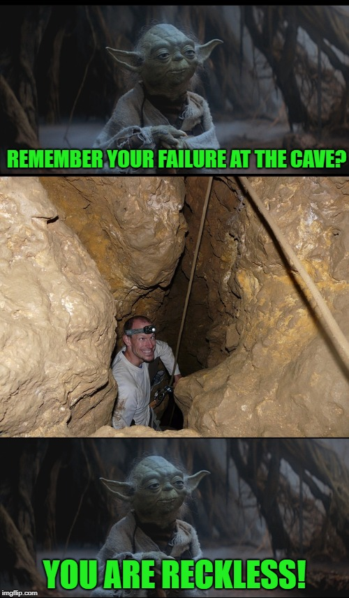 Yoda at the cave |  REMEMBER YOUR FAILURE AT THE CAVE? YOU ARE RECKLESS! | image tagged in funny memes,yoda,dark side,the empire strikes back,cave | made w/ Imgflip meme maker