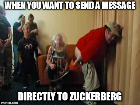 WHEN YOU WANT TO SEND A MESSAGE DIRECTLY TO ZUCKERBERG | made w/ Imgflip meme maker