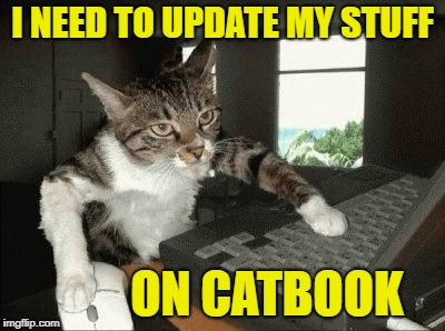 I NEED TO UPDATE MY STUFF ON CATBOOK | made w/ Imgflip meme maker