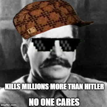 KILLS MILLIONS MORE THAN HITLER NO ONE CARES | image tagged in sunglasses stalin,scumbag | made w/ Imgflip meme maker