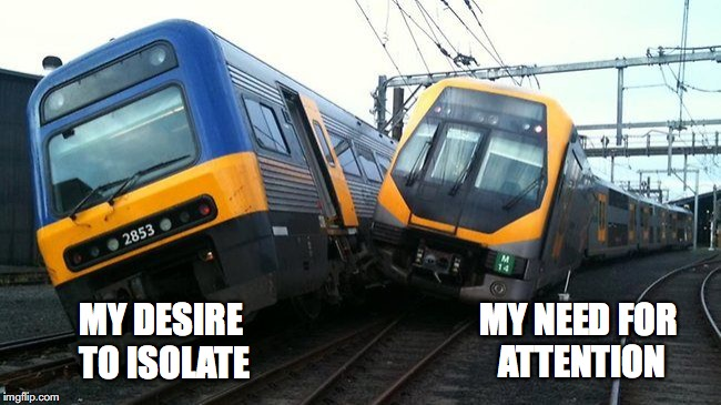 MY DESIRE TO ISOLATE MY NEED FOR ATTENTION | image tagged in trains,ego,dumb | made w/ Imgflip meme maker