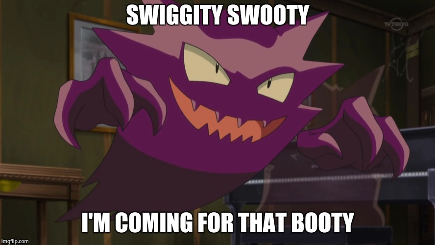 Swiggity swooty, i'm coming for that booty | SWIGGITY SWOOTY I'M COMING FOR THAT BOOTY | image tagged in haunter,swiggity swooty | made w/ Imgflip meme maker
