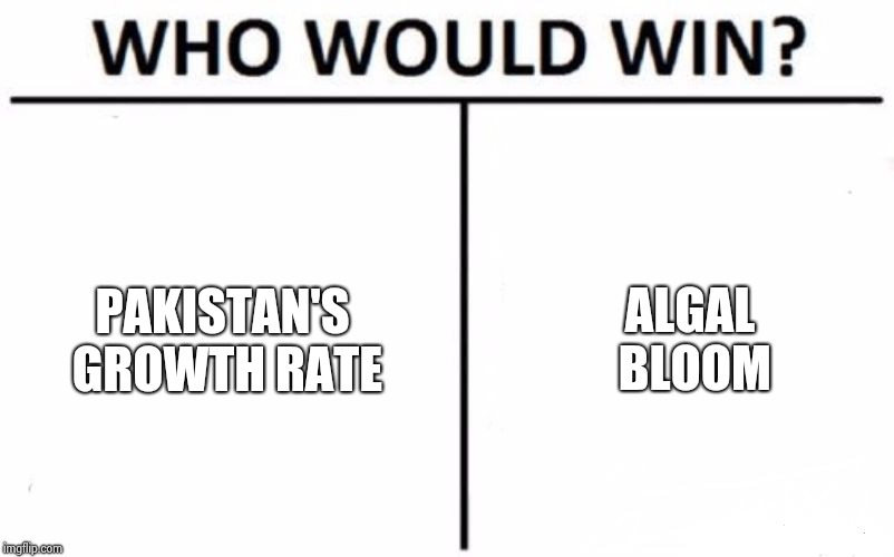 #overpopulation | PAKISTAN'S GROWTH RATE ALGAL BLOOM | image tagged in memes,who would win,pakistan,overpopulation | made w/ Imgflip meme maker