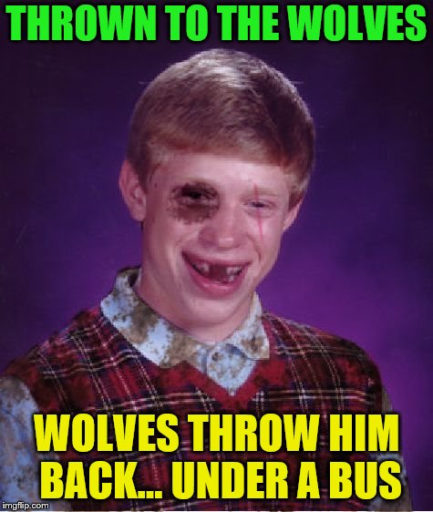 THROWN TO THE WOLVES WOLVES THROW HIM BACK... UNDER A BUS | made w/ Imgflip meme maker