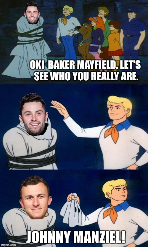Freddy reveals the ghost! | OK!  BAKER MAYFIELD. LET'S SEE WHO YOU REALLY ARE. JOHNNY MANZIEL! | image tagged in scooby doo,memes,johnny manziel | made w/ Imgflip meme maker