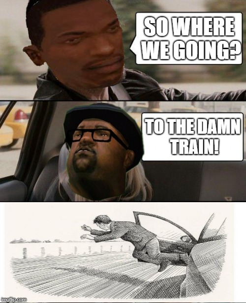 The Rock Driving Meme | SO WHERE WE GOING? TO THE DAMN TRAIN! | image tagged in memes,the rock driving | made w/ Imgflip meme maker