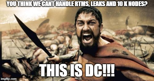 Sparta Leonidas Meme | YOU THINK WE CANT HANDLE RTMS, LEAKS AND 10 K NODES? THIS IS DC!!! | image tagged in memes,sparta leonidas | made w/ Imgflip meme maker