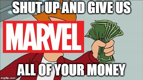 Whenever another MARVEL STUD10S movie comes out. Marvel Week: a BatmanTheDarkKnight0 Event (Apr 26 - May 3). | SHUT UP AND GIVE US ALL OF YOUR MONEY | image tagged in memes,shut up and take my money fry,marvel week,movie,avengers,release | made w/ Imgflip meme maker