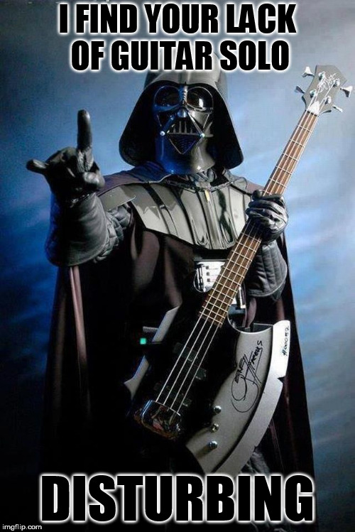 I FIND YOUR LACK OF GUITAR SOLO DISTURBING | made w/ Imgflip meme maker