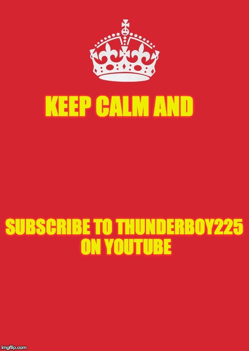 Keep Calm And Carry On Red Meme | KEEP CALM AND SUBSCRIBE TO THUNDERBOY225 ON YOUTUBE | image tagged in memes,keep calm and carry on red | made w/ Imgflip meme maker
