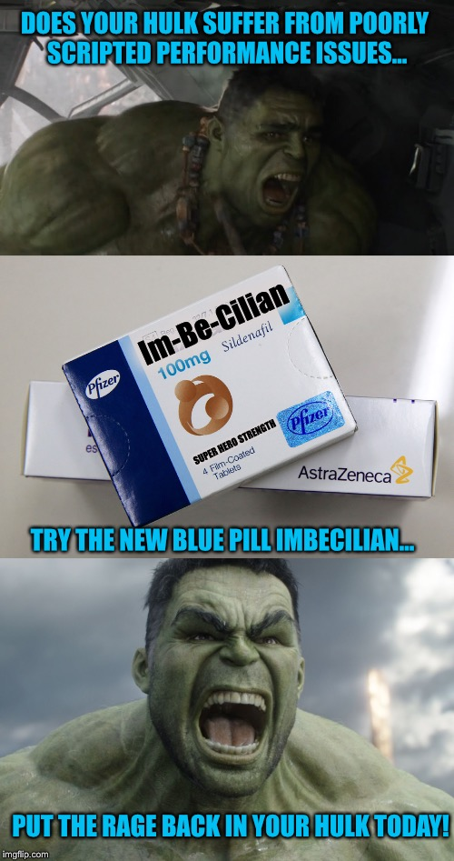 **SPOILERS**This product could've helped fix Avengers Infinity War | DOES YOUR HULK SUFFER FROM POORLY SCRIPTED PERFORMANCE ISSUES... PUT THE RAGE BACK IN YOUR HULK TODAY! Im-Be-Cilian TRY THE NEW BLUE PILL IM | image tagged in avengers,infinity war,viagra,memes,marvel | made w/ Imgflip meme maker