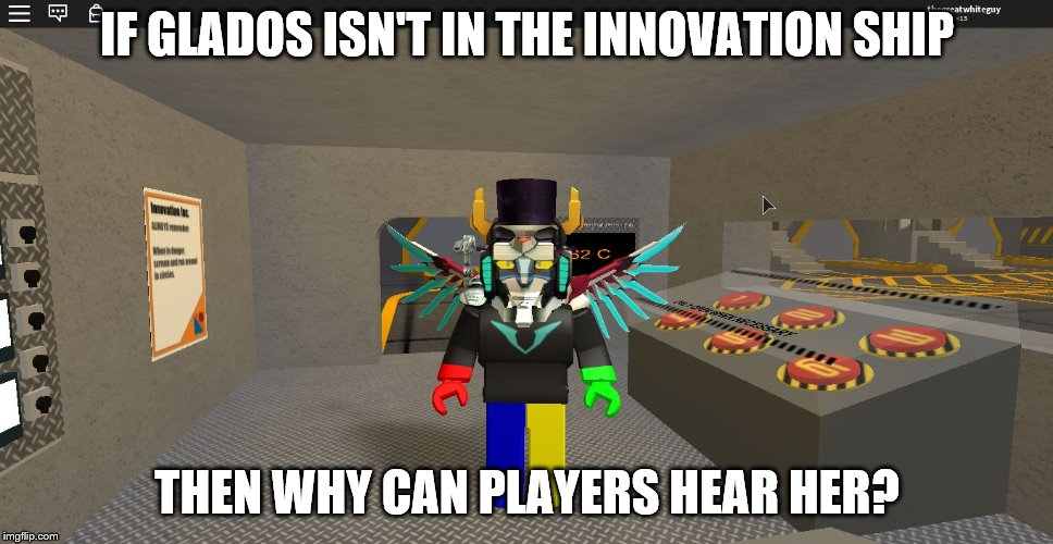 IF GLADOS ISN'T IN THE INNOVATION SHIP THEN WHY CAN PLAYERS HEAR HER? | image tagged in innovoltron | made w/ Imgflip meme maker